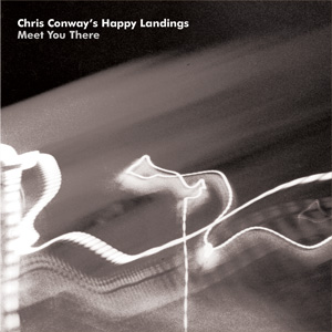 Chris Conway's Happy Landings Meet You there