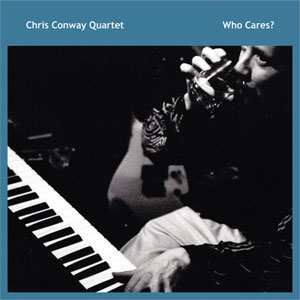 Chris Conway Quartet CD Who Cares?