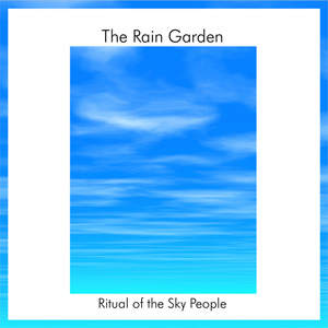 The Rain Garden - Ritual Of The Sky Seople