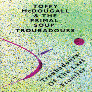 Toffy McDougall & The Primal Soup Troubadours