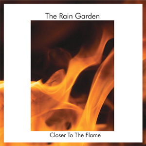 The Rain Garden - Closer To The Flame