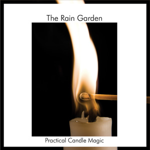 The Rain Garden Practical Candle Magic